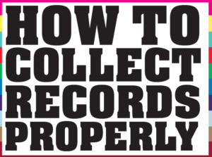 HOW TO COLLECT RECORDS PROPERLY - Record Collector Magazine